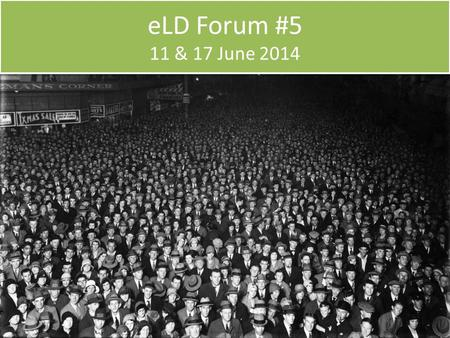 ELD Forum #5 11 & 17 June 2014. Updates since November 2013  Updates since March:  eLD collections: monographs & serials (Jackie Raw)  LDO deposit.