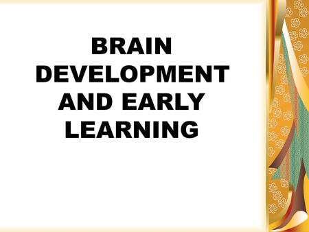 BRAIN DEVELOPMENT AND EARLY LEARNING. Teratogens Definition: environmental substance causing prenatal damage Examples: prescription and non- prescription.