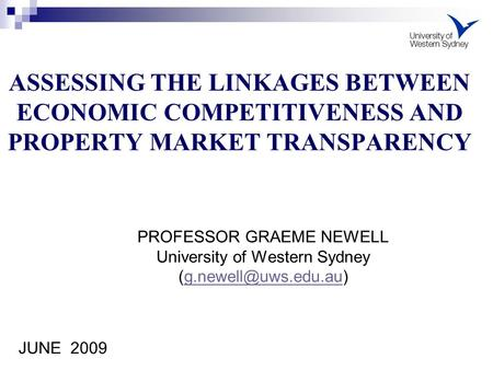 ASSESSING THE LINKAGES BETWEEN ECONOMIC COMPETITIVENESS AND PROPERTY MARKET TRANSPARENCY PROFESSOR GRAEME NEWELL University of Western Sydney