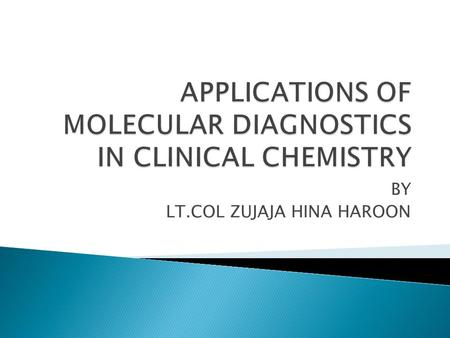 APPLICATIONS OF MOLECULAR DIAGNOSTICS IN CLINICAL CHEMISTRY