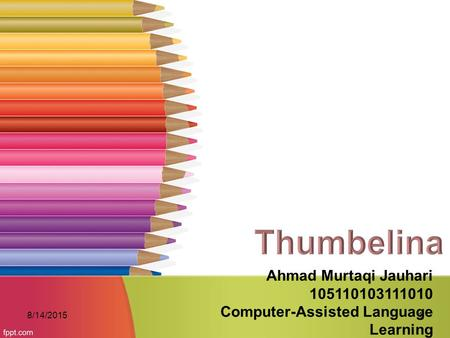 Ahmad Murtaqi Jauhari 105110103111010 Computer-Assisted Language Learning 8/14/20151.