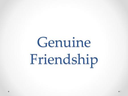 "Genuine Friendship 1. Objectives Mentioning the importance of ""genuineness"" in friendship Identifying the impact, a genuine friend can accomplish in an."