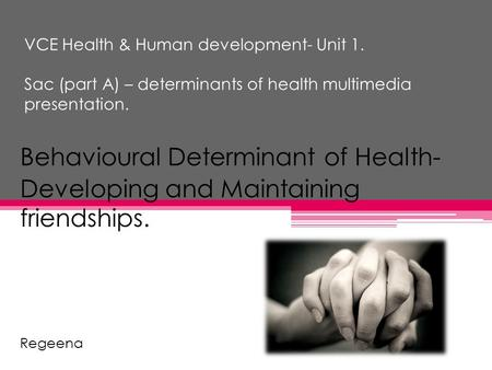 VCE Health & Human development- Unit 1. Sac (part A) – determinants of health multimedia presentation. Behavioural Determinant of Health- Developing and.