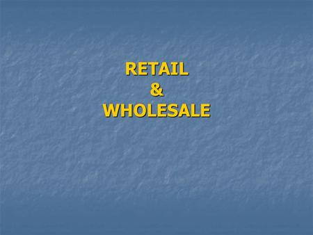 RETAIL & WHOLESALE. Remember! Sell, sold, sold (v.) Seller(n.) Wholesaler (n.), Salesperson(n.) the sale of a car(n.sg. one-term sale) Vs. annual sales,