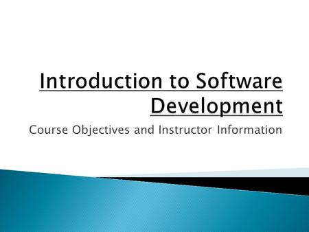 Course Objectives and Instructor Information. To understanding of current software engineering theory and practice To study various software development.