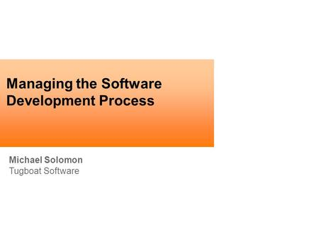 Michael Solomon Tugboat Software Managing the Software Development Process.