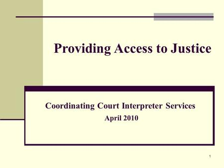 1 April 2010 Providing Access to Justice Coordinating Court Interpreter Services.