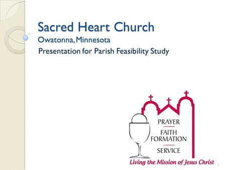 Sacred Heart Church Owatonna, Minnesota Presentation for Parish Feasibility Study 1.