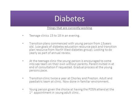 Diabetes Things that are currently working Teenage clinics 15 to 18 in an evening. Transition plans commenced with young person from 13years old. (use.
