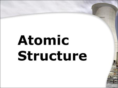 Atomic Structure © 2013 Marshall Cavendish International (Singapore) Private Limited.