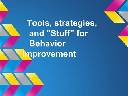 Tools, strategies, and Stuff for Behavior Improvement.