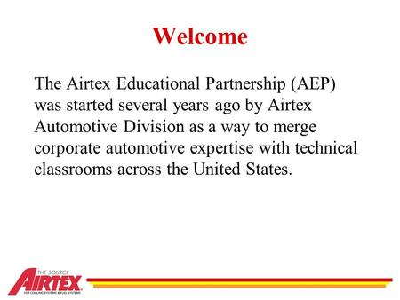 The Airtex Educational Partnership (AEP) was started several years ago by Airtex Automotive Division as a way to merge corporate automotive expertise with.