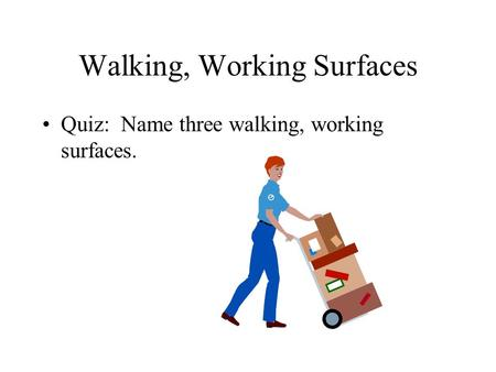 Walking, Working Surfaces Quiz: Name three walking, working surfaces.