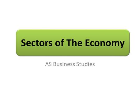 Sectors of The Economy AS Business Studies.