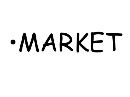 MARKET. Q-definition a mechanism of exchange between buyers and sellers of a good or service.