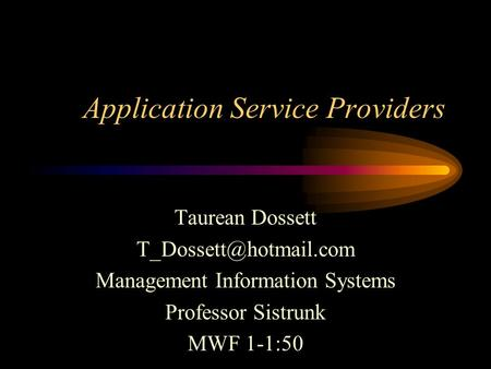Application Service Providers Taurean Dossett Management Information Systems Professor Sistrunk MWF 1-1:50.