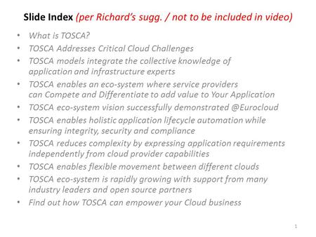 Slide Index (per Richard's sugg. / not to be included in video) What is TOSCA? TOSCA Addresses Critical Cloud Challenges TOSCA models integrate the collective.