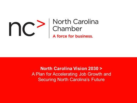 North Carolina Vision 2030 > A Plan for Accelerating Job Growth and Securing North Carolina's Future.