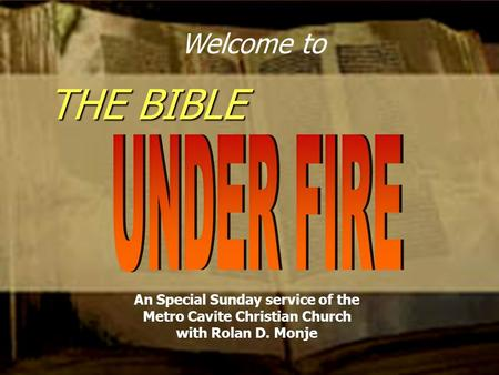 THE BIBLE Welcome to An Special Sunday service of the Metro Cavite Christian Church with Rolan D. Monje.