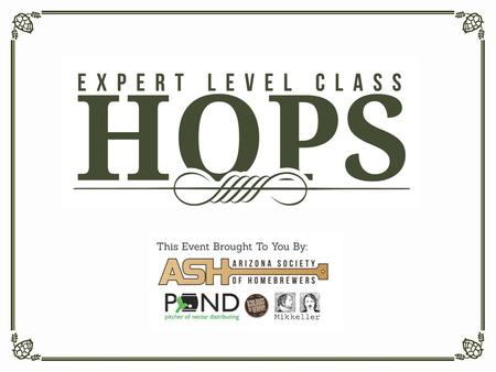 E VALUATING HOPS Aroma of Raw Hops Examine appearance (color, moisture) Rub lightly, smell Crush and release aromas, smell Hop Aroma in Beer Hop oils.