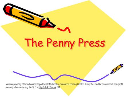 The Penny Press Material property of the Arkansas Department of Education Distance Learning Center. It may be used for educational, non-profit use only.