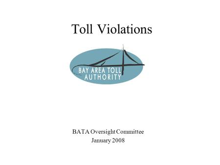 Toll Violations BATA Oversight Committee January 2008.