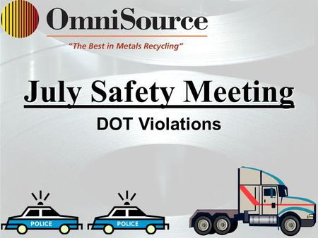 P pp Pp July Safety Meeting DOT Violations. Unsafe Driving 6 - Months What are our Top Violations? –Speeding – 10 Violations 6-10 MPH – 8 11-14 MPH –