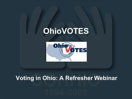OhioVOTES Voting in Ohio: A Refresher Webinar. OhioVotes Coordinator 614.280.1984, x 25.
