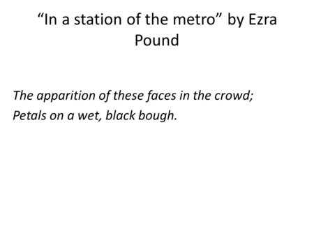 ezra pound in the imagist movement Imagism definition  a poetic movement in england and america between 1912 and 1917, initiated chiefly by ezra pound.