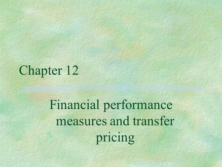 Chapter 12 Financial performance measures and transfer pricing.