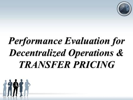 Performance Evaluation for Decentralized Operations & TRANSFER PRICING.