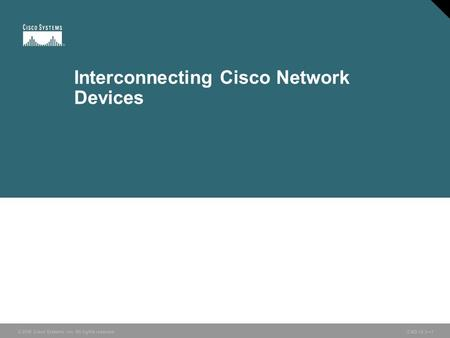 © 2006 Cisco Systems, Inc. All rights reserved. ICND v2.3—1 Interconnecting Cisco Network Devices.