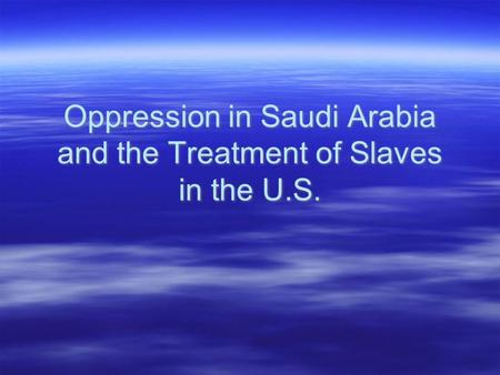 Oppression in Saudi Arabia and the Treatment of Slaves in the U.S.