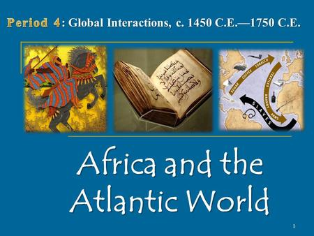 Africa and the Atlantic World 1. The States of West Africa and East Africa Developed over eighth to sixteenth centuries Developed over eighth to sixteenth.