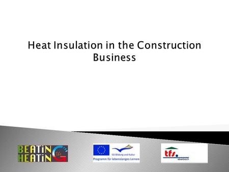  Reasons for proper heat insulation  Development of energy saving standards in Germany  Ways to achieve these goals  A look into the future.