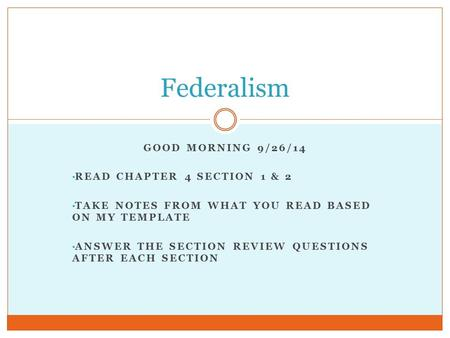 GOOD MORNING 9/26/14 READ CHAPTER 4 SECTION 1 & 2 TAKE NOTES FROM WHAT YOU READ BASED ON MY TEMPLATE ANSWER THE SECTION REVIEW QUESTIONS AFTER EACH SECTION.