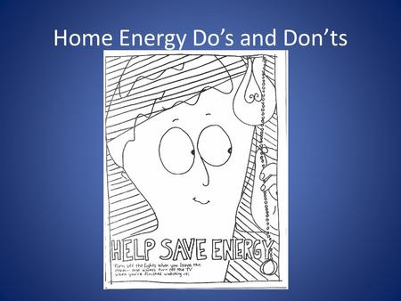 Home Energy Do's and Don'ts. Always turn off the TV when you leave a room.