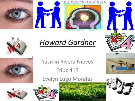 Howard Gardner Yasmin Rivera Nieves Educ 413 Evelyn Lugo Morales.