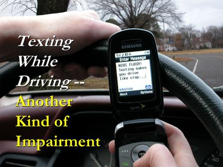 Texting While Driving -- Another Kind of Impairment.