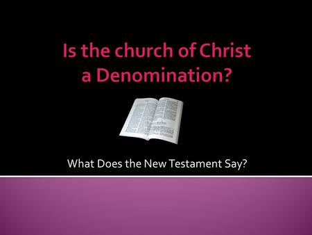 "What Does the New Testament Say?.  There are many churches to choose from; religious division is widespread; all denominations make up the ""Church of."