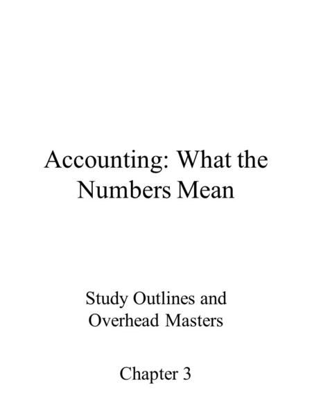 Accounting: What the Numbers Mean Study Outlines and Overhead Masters Chapter 3.