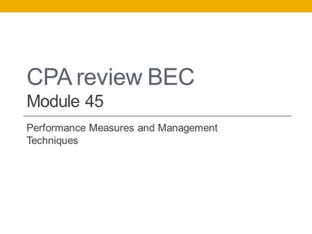 CPA review BEC Module 45 Performance Measures and Management Techniques.