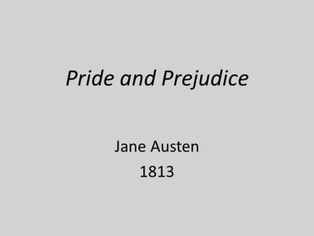 Pride and Prejudice Jane Austen 1813. Regency England—1811-1820 George IV Prince Regent Napoleonic Wars w/ France—1803-1815 Everyday English life, esp.
