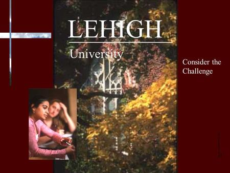 LEHIGH University Consider the Challenge Images copyrighted by H. Scott Heist.