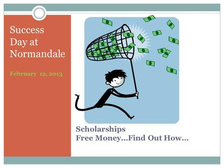 Scholarships Free Money…Find Out How… Success Day at Normandale February 12, 2013.