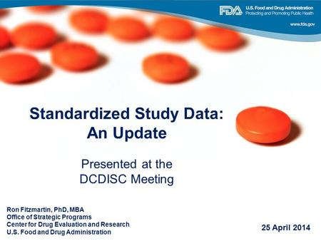 Standardized Study Data: An Update Presented at the DCDISC Meeting Ron Fitzmartin, PhD, MBA Office of Strategic Programs Center for Drug Evaluation and.