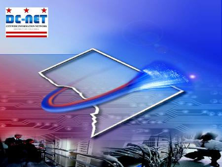 DC-NET Goals Implement a citywide broadband fiber-optic private voice/data network for the District Government. Satisfy education and public safety communications.