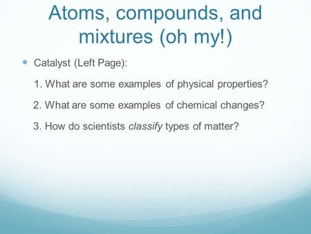Atoms, compounds, and mixtures (oh my!)