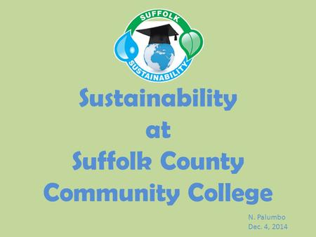 Sustainability at Suffolk County Community College N. Palumbo Dec. 4, 2014.