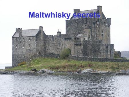 Maltwhisky secrets Its secrets depends a great deal upon its origin. Maltwhisky.